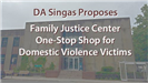 District Attorney Singas Purposes Family Justice Center One-Stop Shop for Domestic Violence Victims